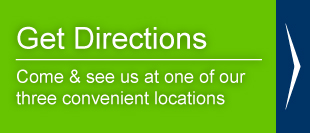 Get Directions | Come & see us at one of our three convenient locations